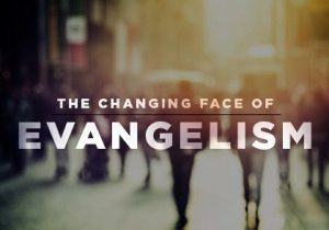 The Changing Face of Evangelism