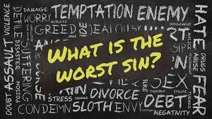 What is the worst sin?